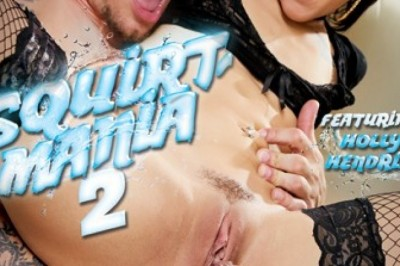 XXX Porn: 'Squirt-Mania - 2' featuring Holly Hendrix